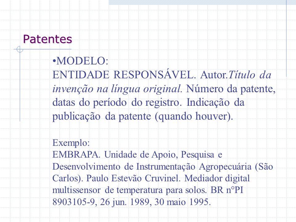 Patentes MODELO: ENTIDADE RESPONSÁVEL. Autor.Título da invenção na língua original. Número da patente, datas do período do registro. Indicação da publ
