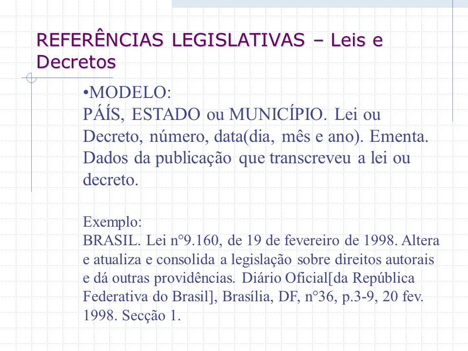REFERÊNCIAS LEGISLATIVAS – Leis e Decretos MODELO: PÁÍS, ESTADO ou MUNICÍPIO. Lei ou Decreto, número, data(dia, mês e ano). Ementa. Dados da publicaçã