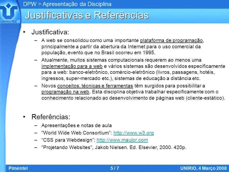 DPW > Apresentação da Disciplina Justificativas e Referências Justificativa: –A web se consolidou como uma importante plataforma de programação, principalmente a partir da abertura da Internet para o uso comercial da população, evento que no Brasil ocorreu em 1995.