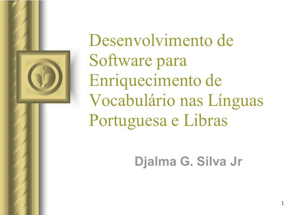 1 Desenvolvimento de Software para Enriquecimento de Vocabulário nas Línguas Portuguesa e Libras Djalma G.