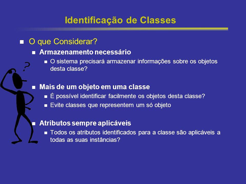 14 Identificação de Classes O que Considerar? Armazenamento necessário O sistema precisará armazenar informações sobre os objetos desta classe? Mais d