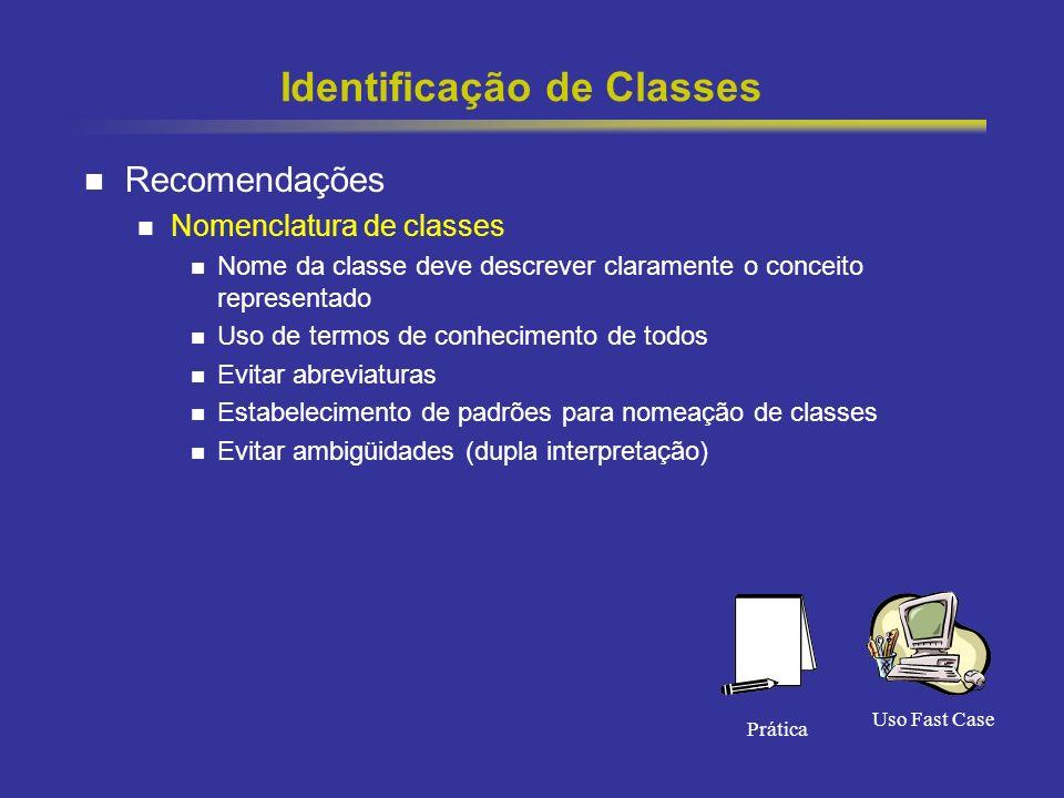 16 Identificação de Classes Recomendações Nomenclatura de classes Nome da classe deve descrever claramente o conceito representado Uso de termos de conhecimento de todos Evitar abreviaturas Estabelecimento de padrões para nomeação de classes Evitar ambigüidades (dupla interpretação) Uso Fast Case Prática