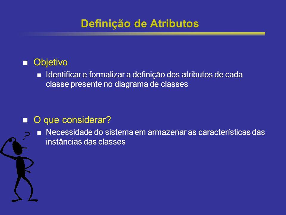 17 Definição de Atributos Objetivo Identificar e formalizar a definição dos atributos de cada classe presente no diagrama de classes O que considerar.