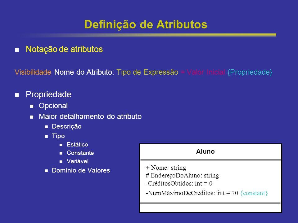 24 Definição de Atributos Notação de atributos Visibilidade Nome do Atributo: Tipo de Expressão = Valor Inicial {Propriedade} Propriedade Opcional Maior detalhamento do atributo Descrição Tipo Estático Constante Variável Domínio de Valores Aluno + Nome: string # EndereçoDoAluno: string -CréditosObtidos: int = 0 -NumMáximoDeCréditos: int = 70 {constant}