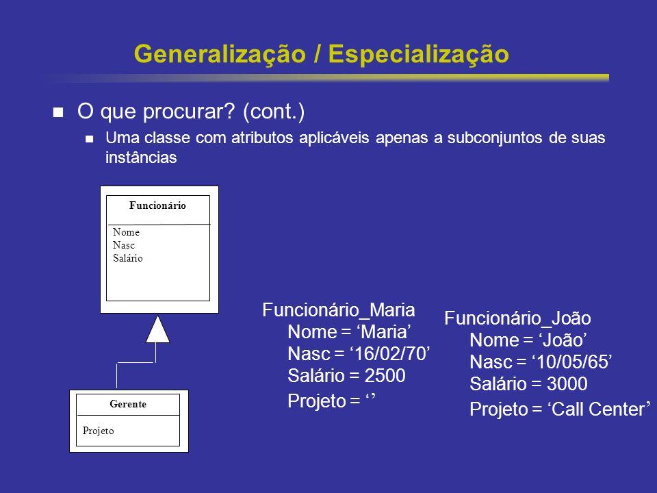 42 Generalização / Especialização O que procurar? (cont.) Uma classe com atributos aplicáveis apenas a subconjuntos de suas instâncias Funcionário Nom