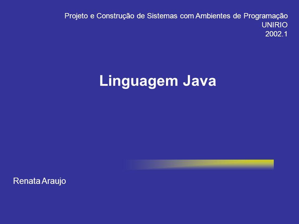 Renata Araujo Projeto e Construção de Sistemas com Ambientes de Programação UNIRIO 2002.1 Linguagem Java