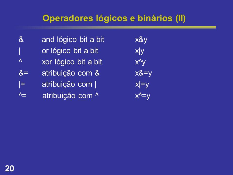 20 Operadores lógicos e binários (II) &and lógico bit a bitx&y |or lógico bit a bitx|y ^xor lógico bit a bitx^y &=atribuição com &x&=y |=atribuição co