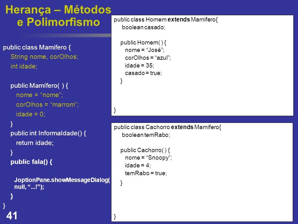 41 Herança – Métodos e Polimorfismo public class Homem extends Mamifero{ boolean casado; public Homem( ) { nome = José; corOlhos = azul; idade = 35; c