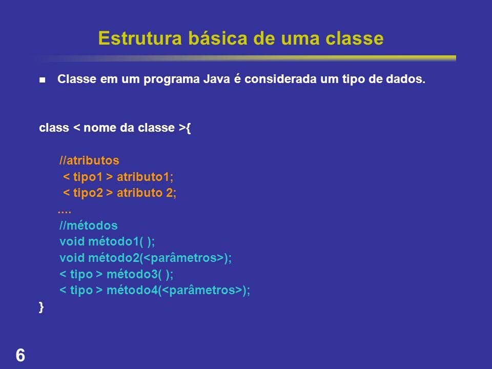6 Estrutura básica de uma classe Classe em um programa Java é considerada um tipo de dados. class { //atributos atributo1; atributo 2;.... //métodos v