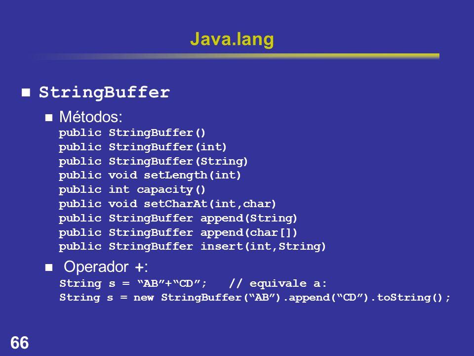 66 Java.lang StringBuffer Métodos: public StringBuffer() public StringBuffer(int) public StringBuffer(String) public void setLength(int) public int ca