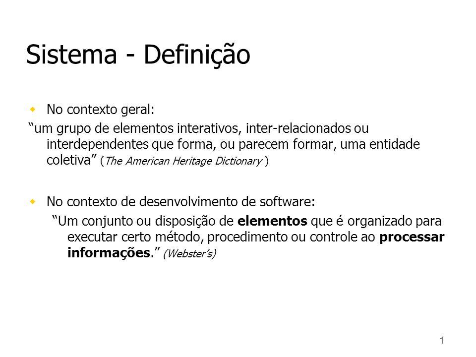 1 Sistema - Definição wNo contexto geral: um grupo de elementos interativos, inter-relacionados ou interdependentes que forma, ou parecem formar, uma