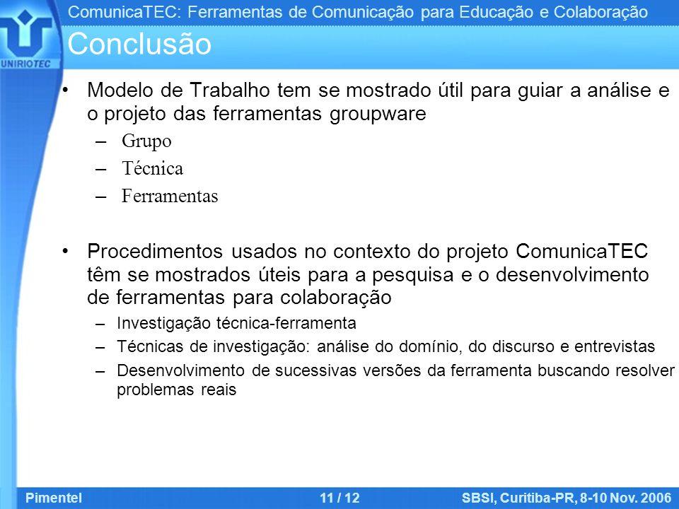 ComunicaTEC: Ferramentas de Comunicação para Educação e Colaboração Pimentel11 / 12SBSI, Curitiba-PR, 8-10 Nov. 2006 Conclusão Modelo de Trabalho tem