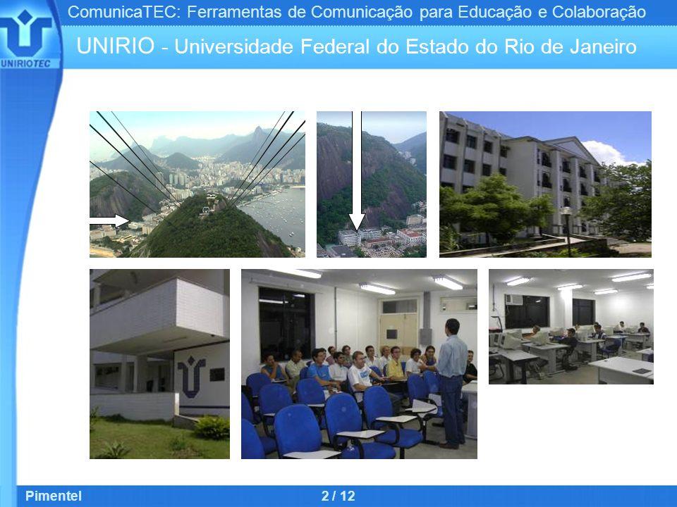 ComunicaTEC: Ferramentas de Comunicação para Educação e Colaboração Pimentel2 / 12 UNIRIO - Universidade Federal do Estado do Rio de Janeiro