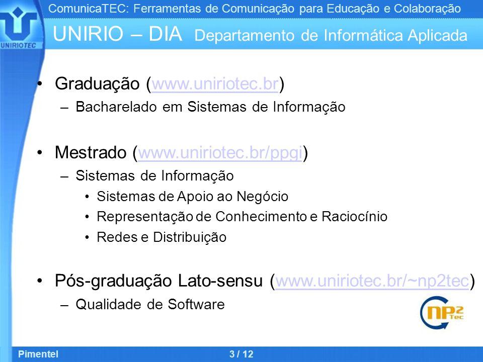 ComunicaTEC: Ferramentas de Comunicação para Educação e Colaboração Pimentel3 / 12 UNIRIO – DIA Departamento de Informática Aplicada Graduação (www.un
