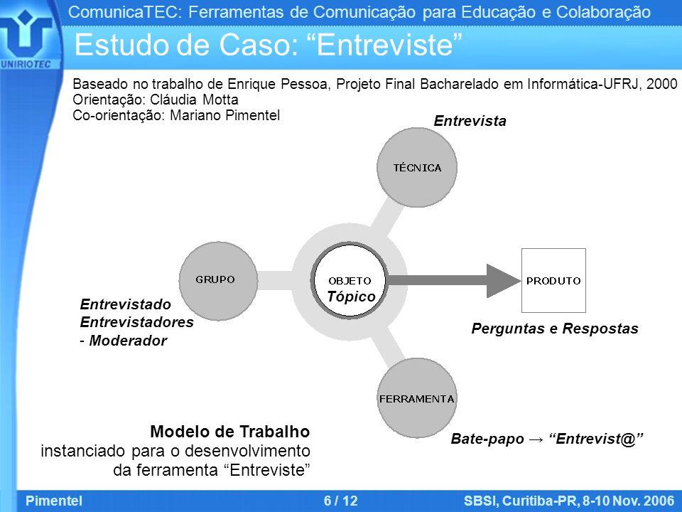 ComunicaTEC: Ferramentas de Comunicação para Educação e Colaboração Pimentel6 / 12SBSI, Curitiba-PR, 8-10 Nov. 2006 Estudo de Caso: Entreviste Entrevi