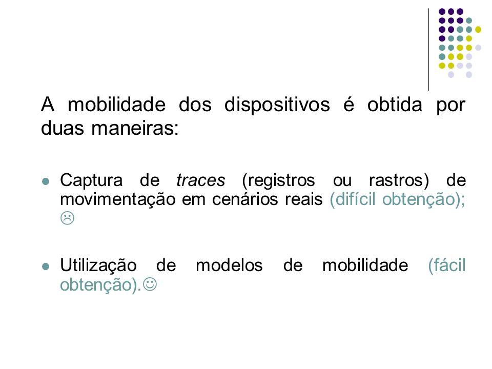 A mobilidade dos dispositivos é obtida por duas maneiras: Captura de traces (registros ou rastros) de movimentação em cenários reais (difícil obtenção