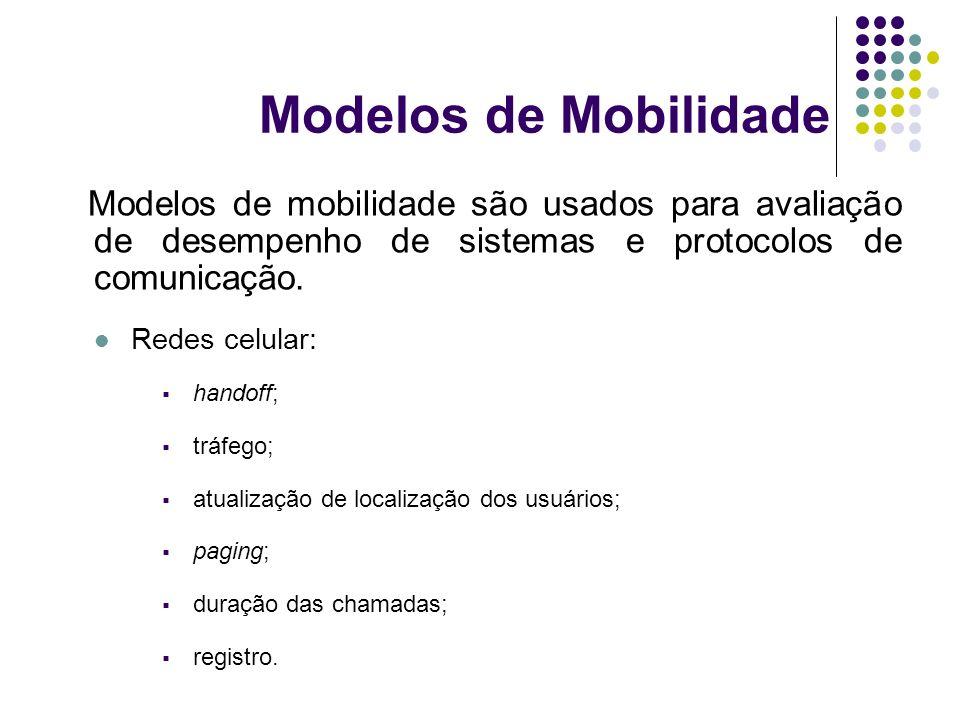 Modelos de Mobilidade Modelos de mobilidade são usados para avaliação de desempenho de sistemas e protocolos de comunicação. Redes celular: handoff; t