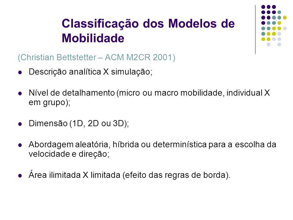 Classificação dos Modelos de Mobilidade (Christian Bettstetter – ACM M2CR 2001) Descrição analítica X simulação; Nível de detalhamento (micro ou macro