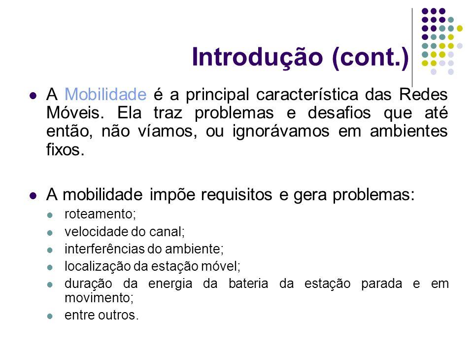 Introdução (cont.) A Mobilidade é a principal característica das Redes Móveis. Ela traz problemas e desafios que até então, não víamos, ou ignorávamos