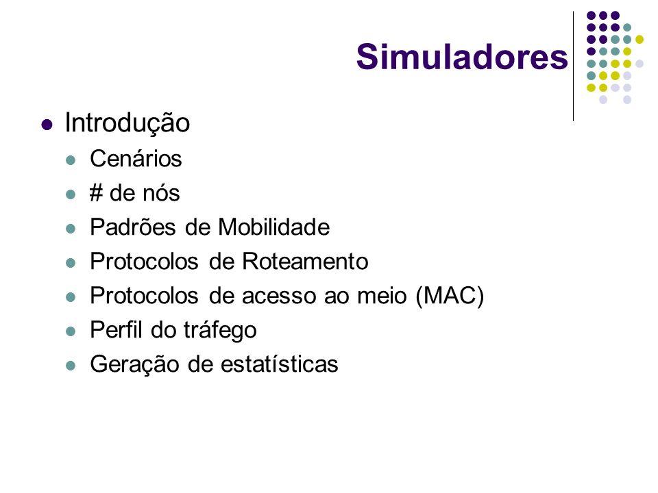 Simuladores Introdução Cenários # de nós Padrões de Mobilidade Protocolos de Roteamento Protocolos de acesso ao meio (MAC) Perfil do tráfego Geração d