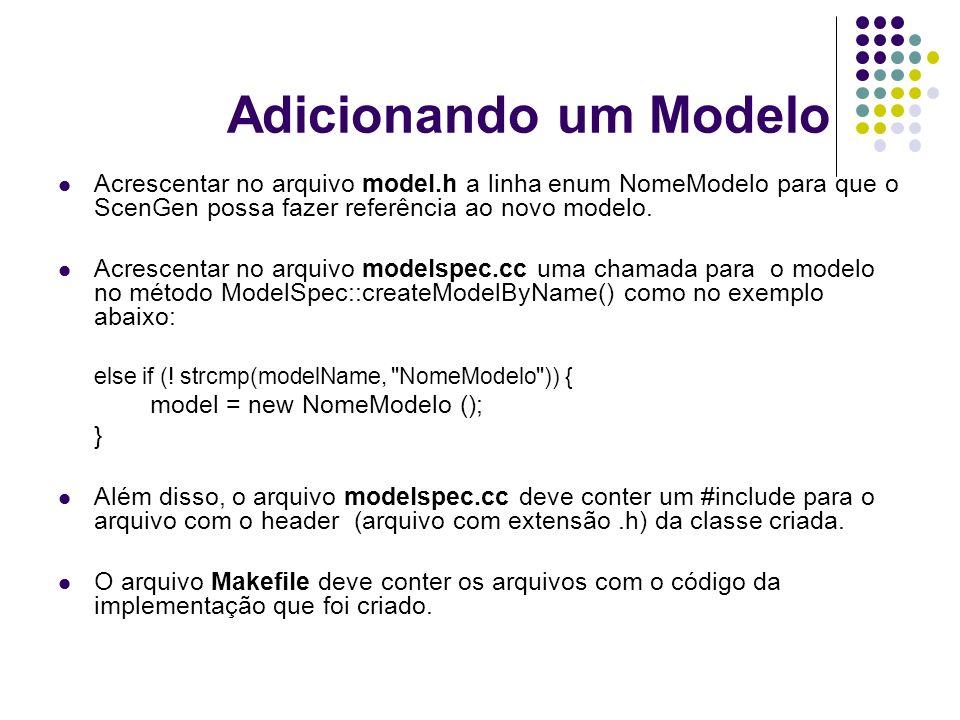 Adicionando um Modelo Acrescentar no arquivo model.h a linha enum NomeModelo para que o ScenGen possa fazer referência ao novo modelo. Acrescentar no