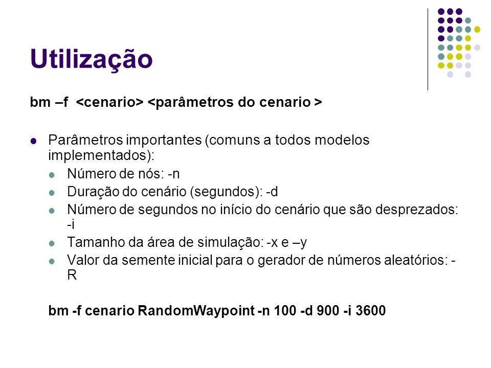 Utilização bm –f Parâmetros importantes (comuns a todos modelos implementados): Número de nós: -n Duração do cenário (segundos): -d Número de segundos