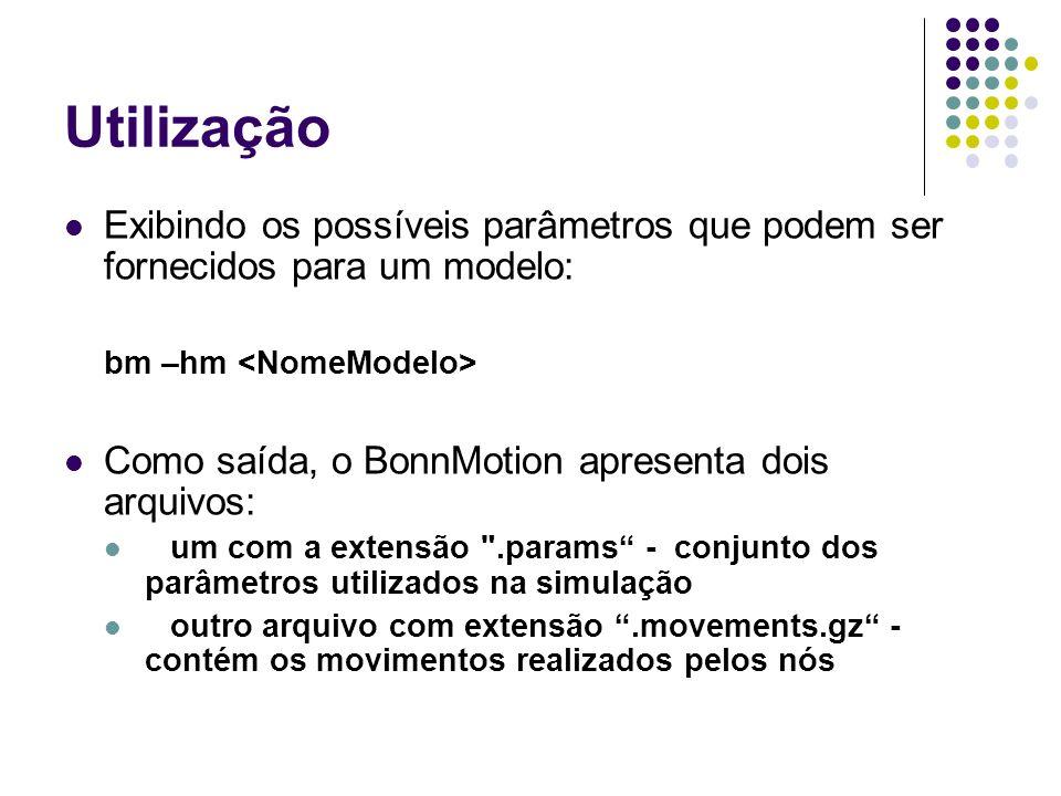 Utilização Exibindo os possíveis parâmetros que podem ser fornecidos para um modelo: bm –hm Como saída, o BonnMotion apresenta dois arquivos: um com a