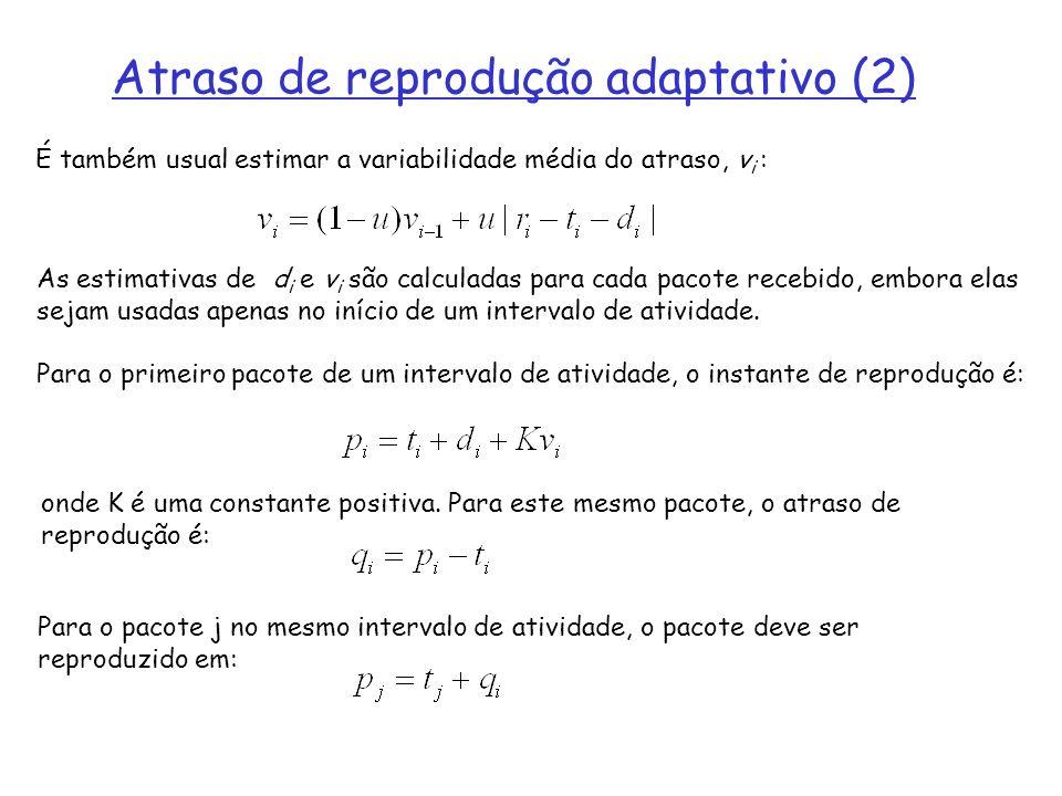 É também usual estimar a variabilidade média do atraso, v i : As estimativas de d i e v i são calculadas para cada pacote recebido, embora elas sejam