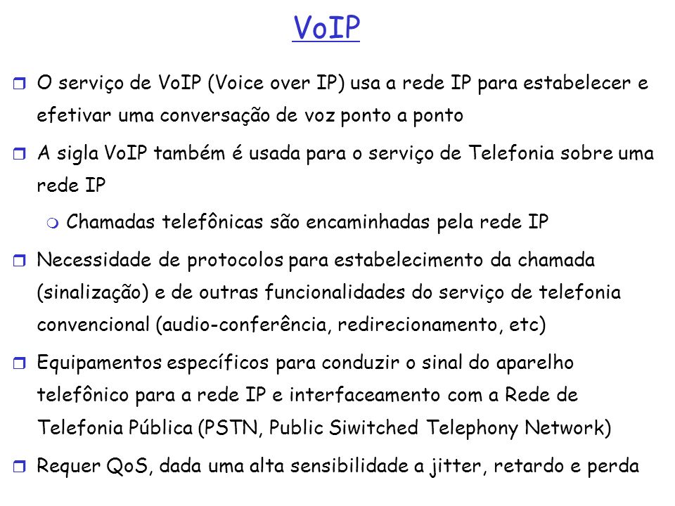 VoIP O serviço de VoIP (Voice over IP) usa a rede IP para estabelecer e efetivar uma conversação de voz ponto a ponto A sigla VoIP também é usada para