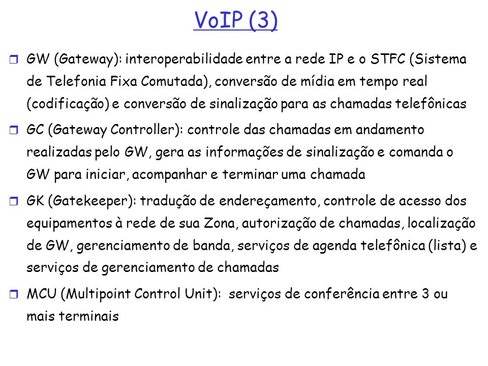 VoIP (3) GW (Gateway): interoperabilidade entre a rede IP e o STFC (Sistema de Telefonia Fixa Comutada), conversão de mídia em tempo real (codificação