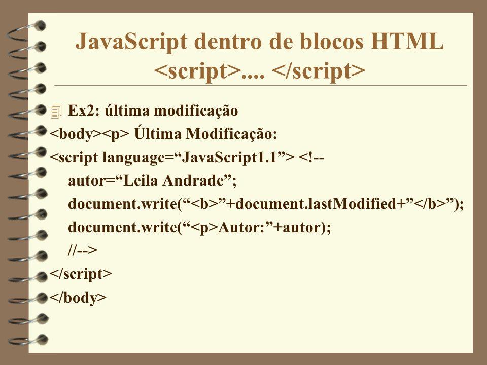 JavaScript dentro de blocos HTML.... 4 Ex2: última modificação Última Modificação: <!-- autor=Leila Andrade; document.write( +document.lastModified+ )