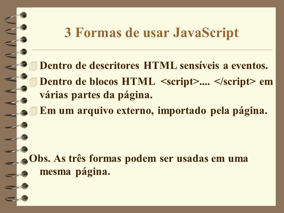 3 Formas de usar JavaScript 4 Dentro de descritores HTML sensíveis a eventos. 4 Dentro de blocos HTML.... em várias partes da página. 4 Em um arquivo