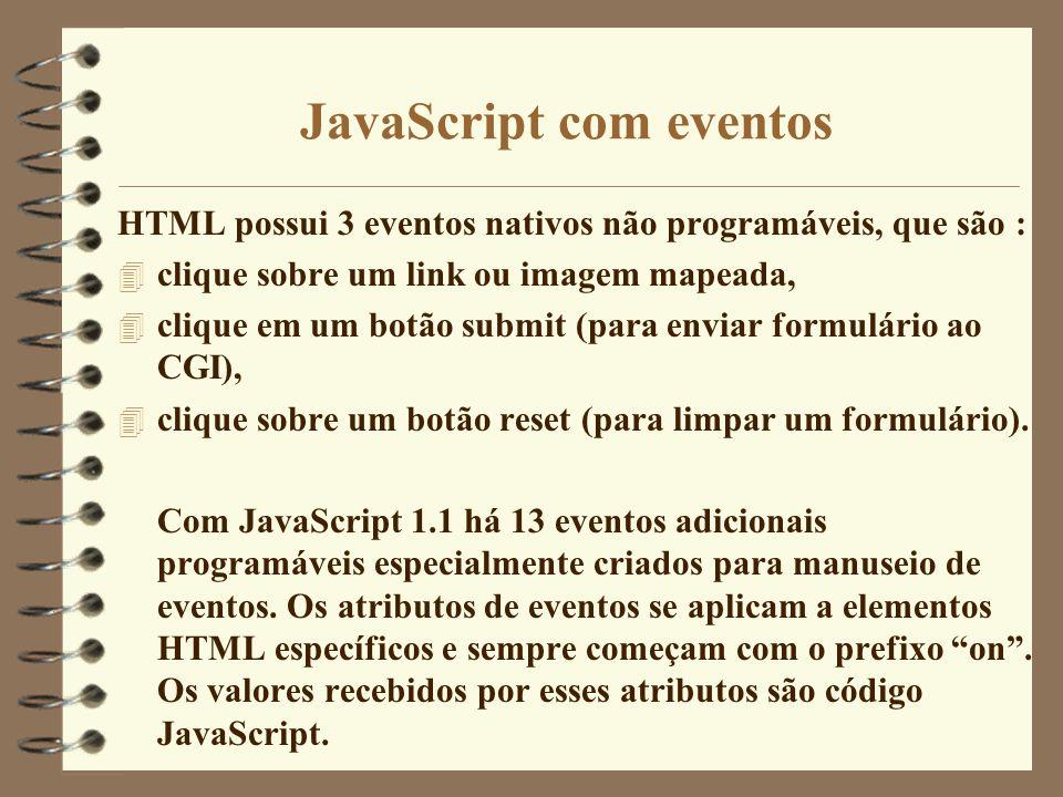 JavaScript com eventos HTML possui 3 eventos nativos não programáveis, que são : 4 clique sobre um link ou imagem mapeada, 4 clique em um botão submit