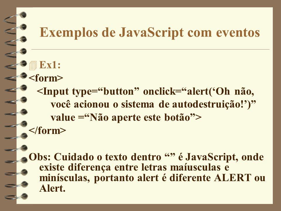 Exemplos de JavaScript com eventos 4 Ex1: <Input type=button onclick=alert(Oh não, você acionou o sistema de autodestruição!) value =Não aperte este b