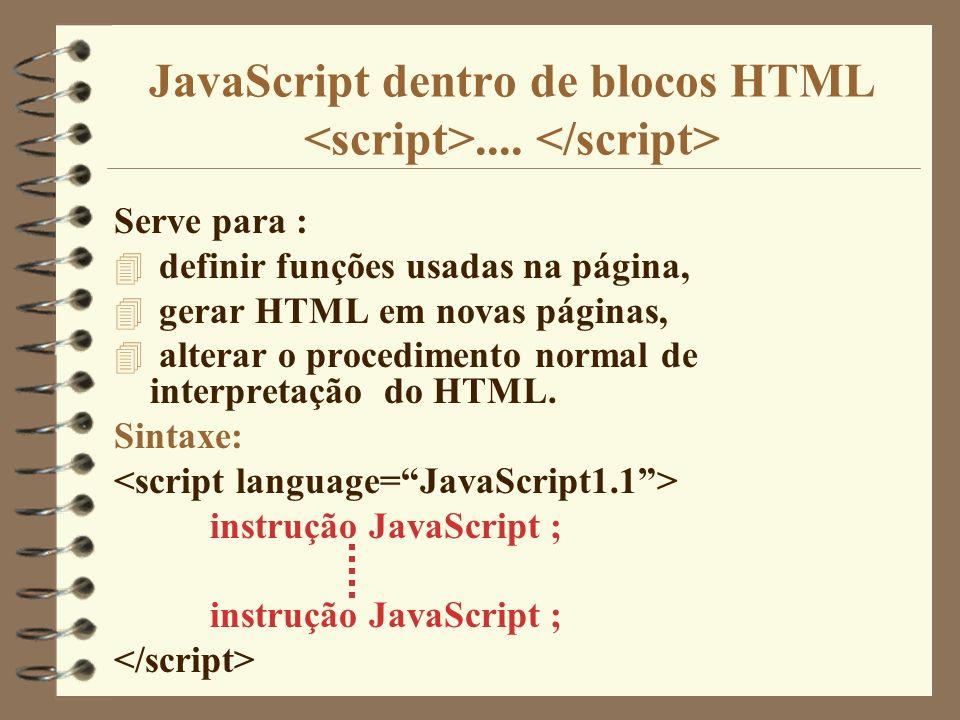 JavaScript dentro de blocos HTML.... Serve para : 4 definir funções usadas na página, 4 gerar HTML em novas páginas, 4 alterar o procedimento normal d