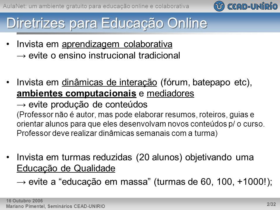 AulaNet: um ambiente gratuito para educação online e colaborativa Mariano Pimentel, Seminários CEAD-UNIRIO 2/32 16 Outubro 2006 Diretrizes para Educaç