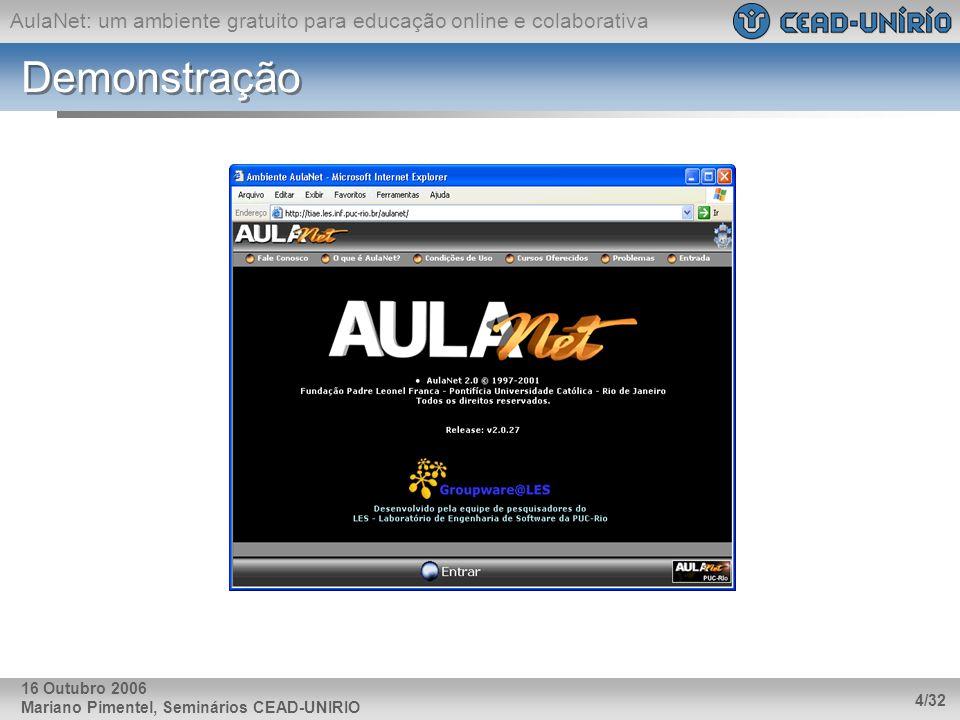 AulaNet: um ambiente gratuito para educação online e colaborativa Mariano Pimentel, Seminários CEAD-UNIRIO 4/32 16 Outubro 2006 Demonstração