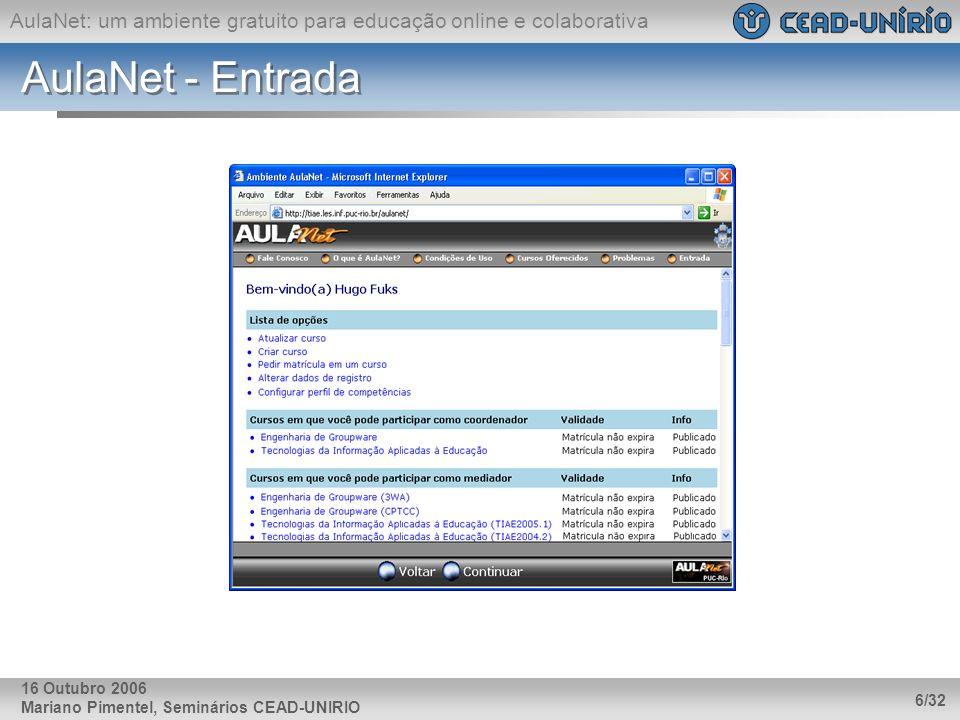 AulaNet: um ambiente gratuito para educação online e colaborativa Mariano Pimentel, Seminários CEAD-UNIRIO 6/32 16 Outubro 2006 AulaNet - Entrada