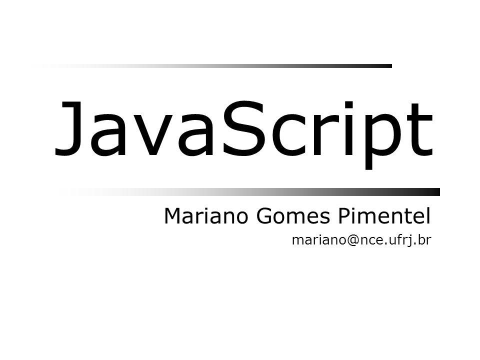 Exemplos de JavaScript: Rodapé, v3 Página com nome do leitor <!-- function Rodape(){ document.write( Autor: Mariano Gomes Pimentel ); document.write( Última Modificação: +document.lastModified); } //--> Aqui escrevo qualquer coisa Rodape(); OBS: Rodape() é uma função (definida pelo programador) escreve o rodapé