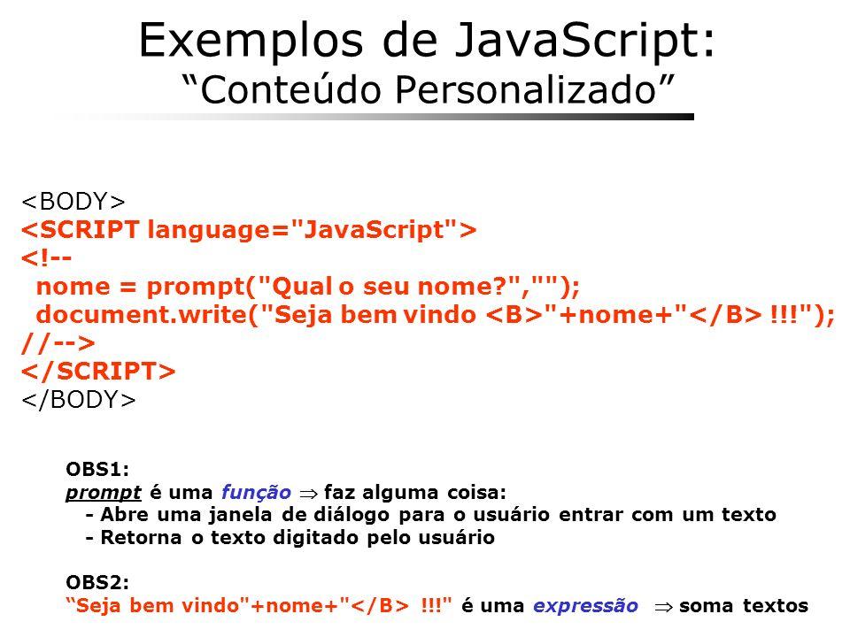 OBS1: prompt é uma função faz alguma coisa: - Abre uma janela de diálogo para o usuário entrar com um texto - Retorna o texto digitado pelo usuário OB