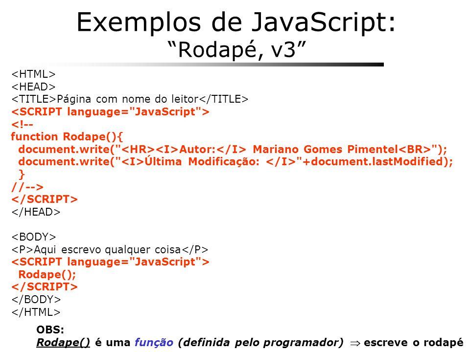 Exemplos de JavaScript: Rodapé, v3 Página com nome do leitor <!-- function Rodape(){ document.write(