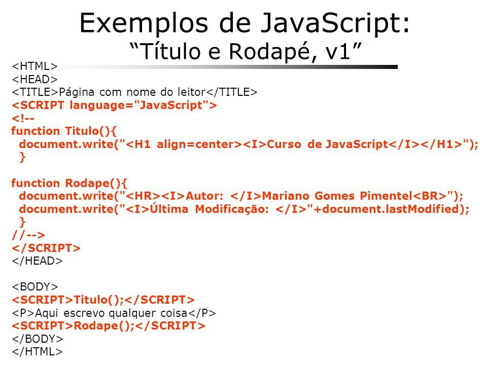 Exemplos de JavaScript: Título e Rodapé, v1 Página com nome do leitor <!-- function Titulo(){ document.write(