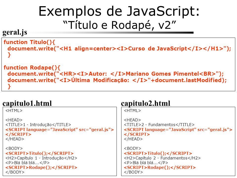 Exemplos de JavaScript: Título e Rodapé, v2 function Titulo(){ document.write(