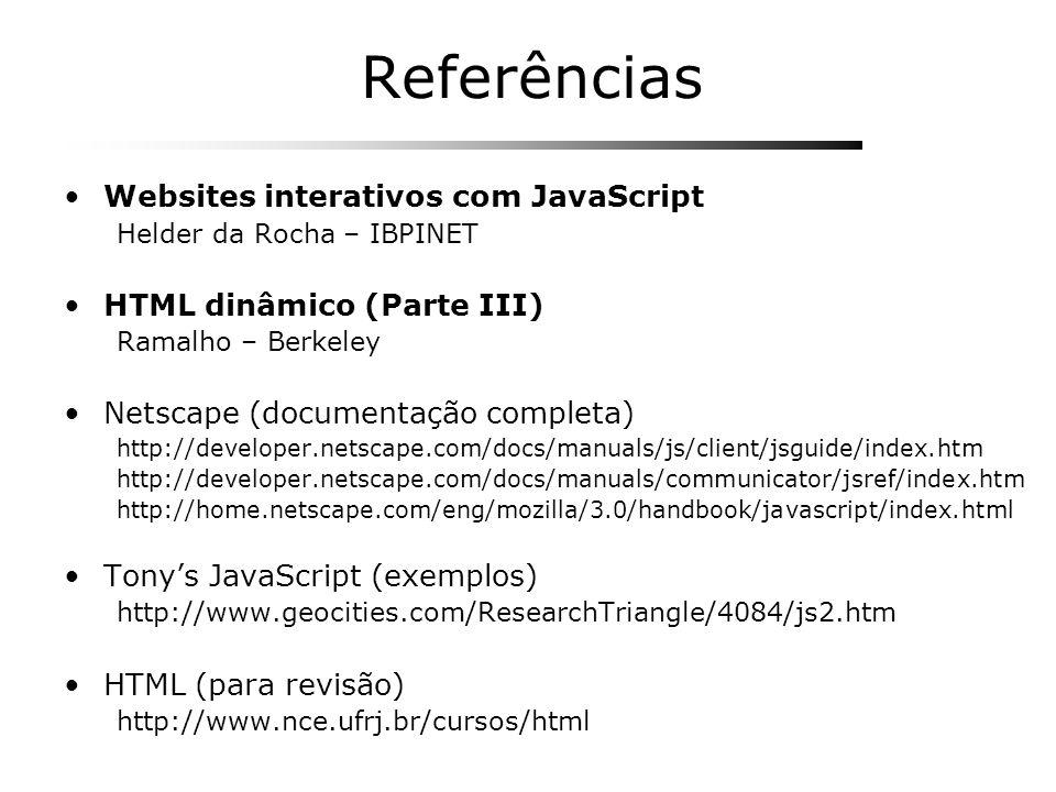 Referências Websites interativos com JavaScript Helder da Rocha – IBPINET HTML dinâmico (Parte III) Ramalho – Berkeley Netscape (documentação completa