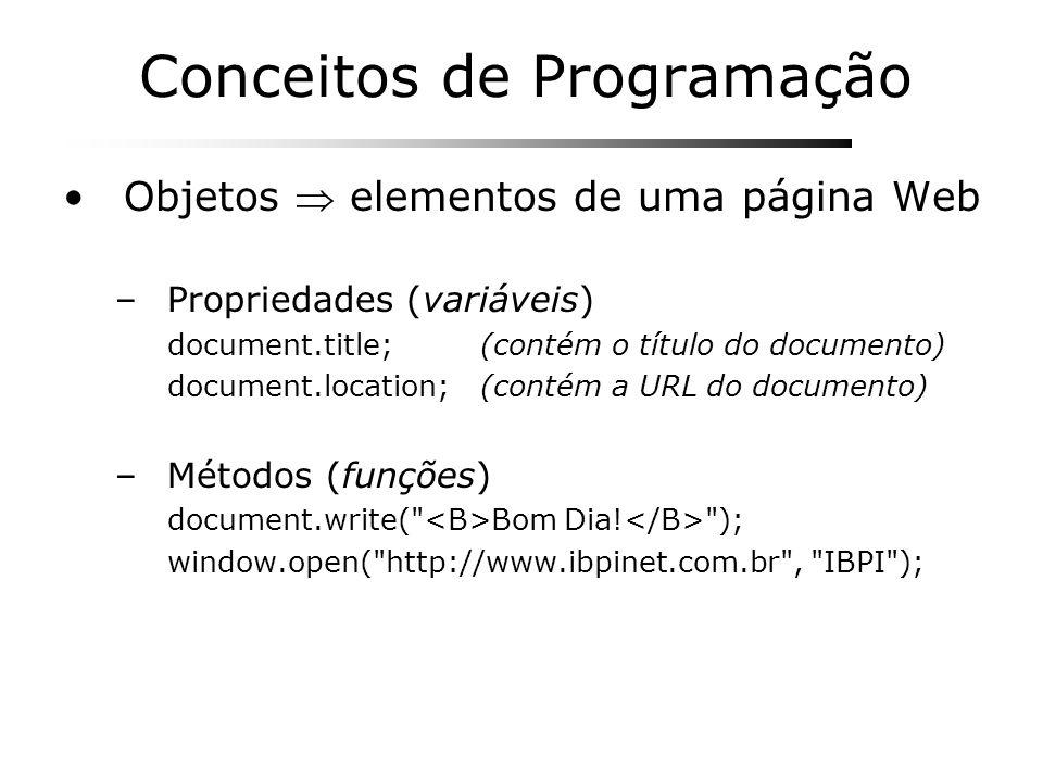 Conceitos de Programação Objetos elementos de uma página Web –Propriedades (variáveis) document.title;(contém o título do documento) document.location