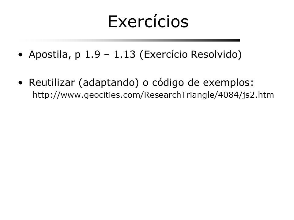 Exercícios Apostila, p 1.9 – 1.13 (Exercício Resolvido) Reutilizar (adaptando) o código de exemplos: http://www.geocities.com/ResearchTriangle/4084/js