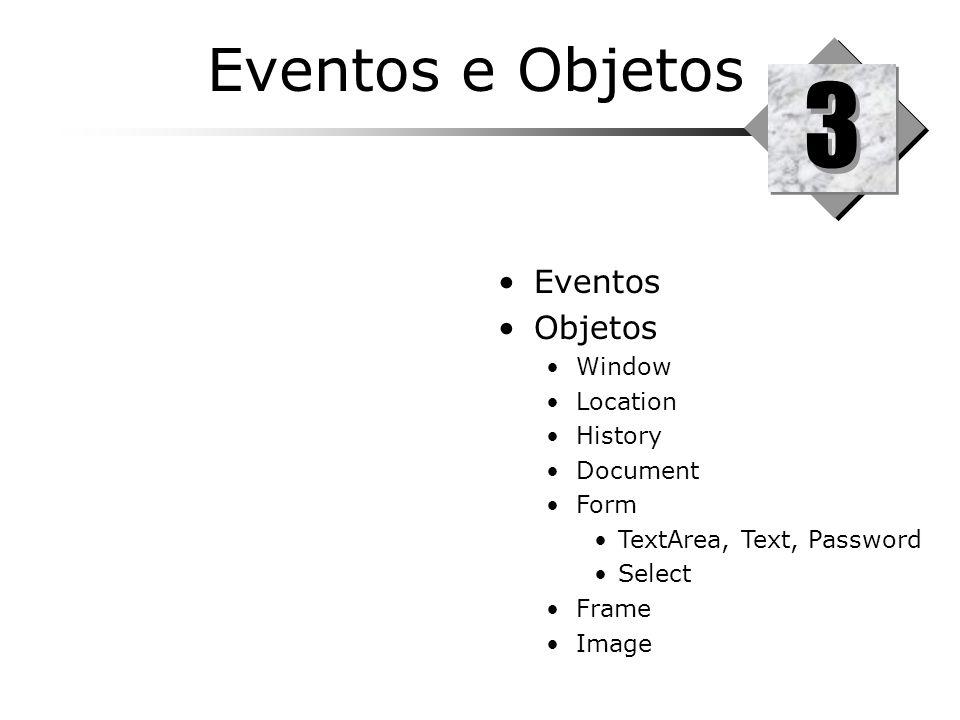Eventos e Objetos 3 3 Eventos Objetos Window Location History Document Form TextArea, Text, Password Select Frame Image