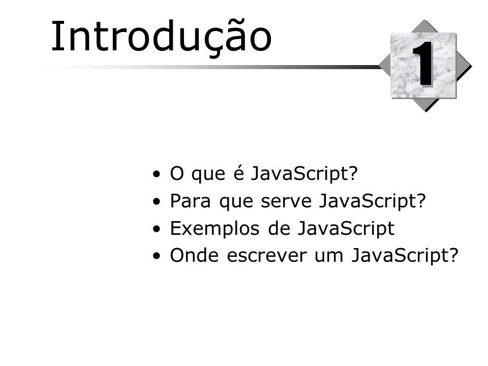 Introdução O que é JavaScript? Para que serve JavaScript? Exemplos de JavaScript Onde escrever um JavaScript? 1 1