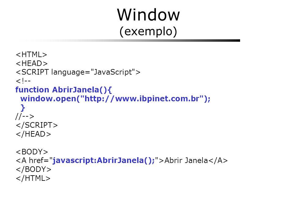 Window (exemplo) <!-- function AbrirJanela(){ window.open(