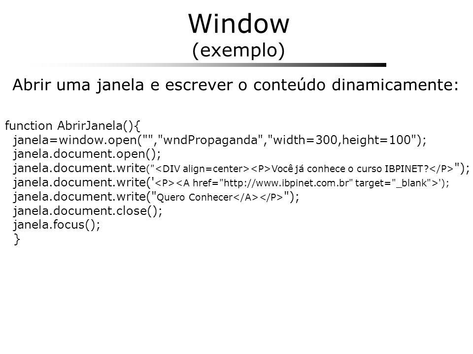 Window (exemplo) function AbrirJanela(){ janela=window.open(